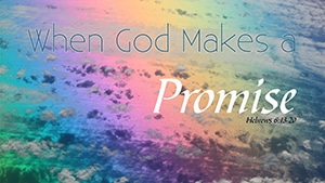 When God Makes a Promise – Part 1