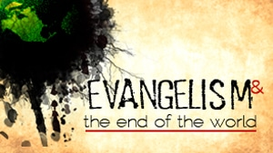 Evangelism & The End of the World – Part 1 1