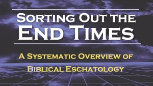 Sorting Out The End Times–Part 1
