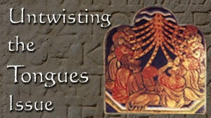 Untwisting the Tongues Issue – Part 1