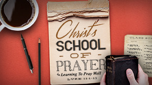 Christ's School of Prayer Series