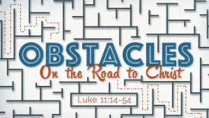 Obstacles on the Road to Christ-Part 2