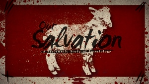 Our Salvation-Part 2