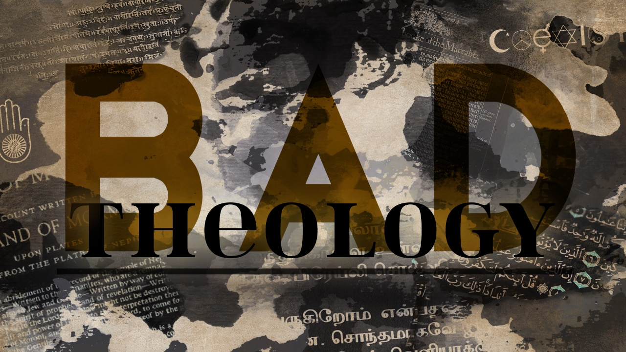 Bad Theology-Part 1