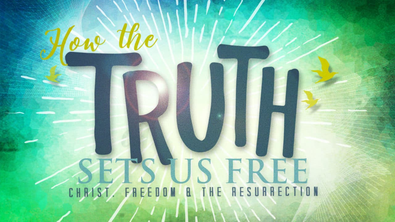 How The Truth Sets Us Free-Part 3