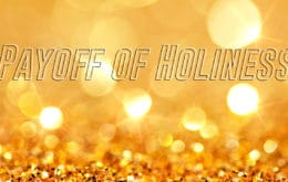 Devotional Payoff Of Holiness